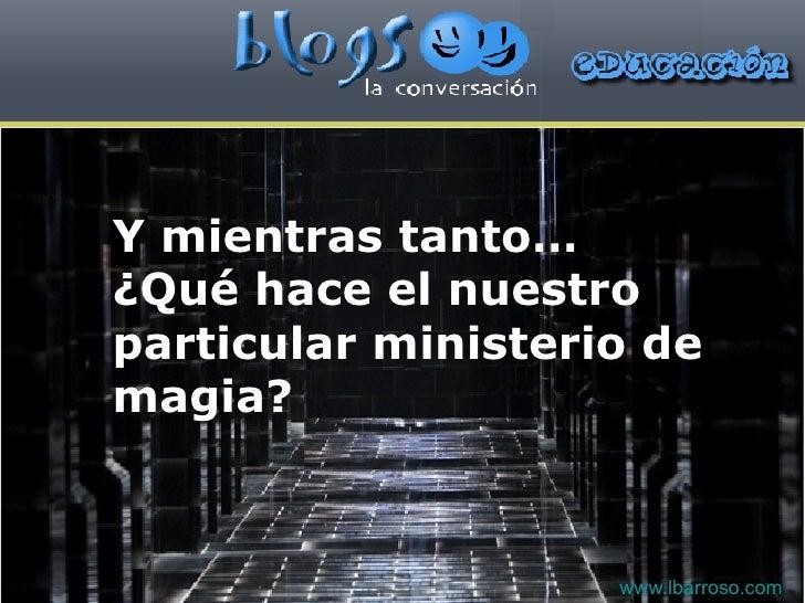 Y mientras tanto… ¿Qué hace el nuestro particular ministerio de magia? www.lbarroso.com