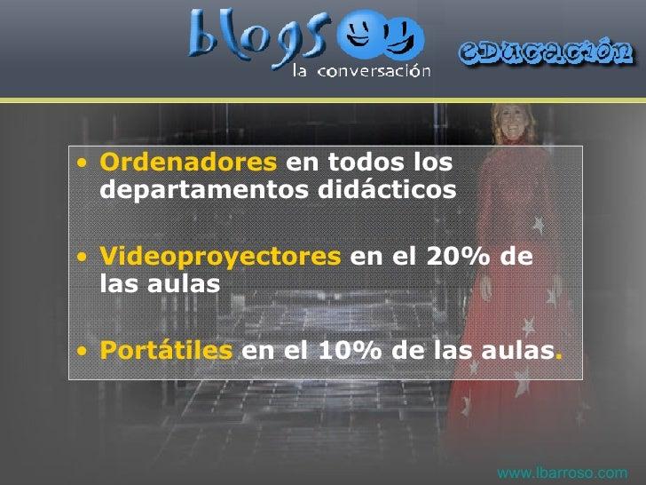 <ul><li>Ordenadores  en todos los departamentos didácticos </li></ul><ul><li>Videoproyectores  en el 20% de las aulas </li...