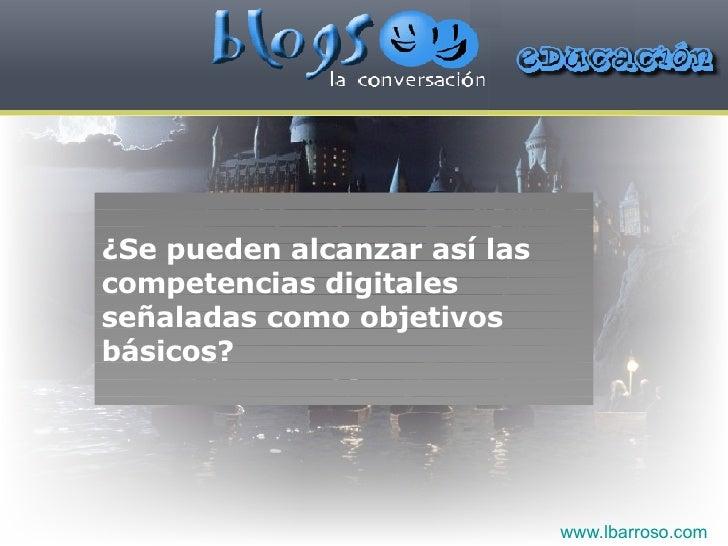 ¿Se pueden alcanzar así las competencias digitales señaladas como objetivos básicos? www.lbarroso.com