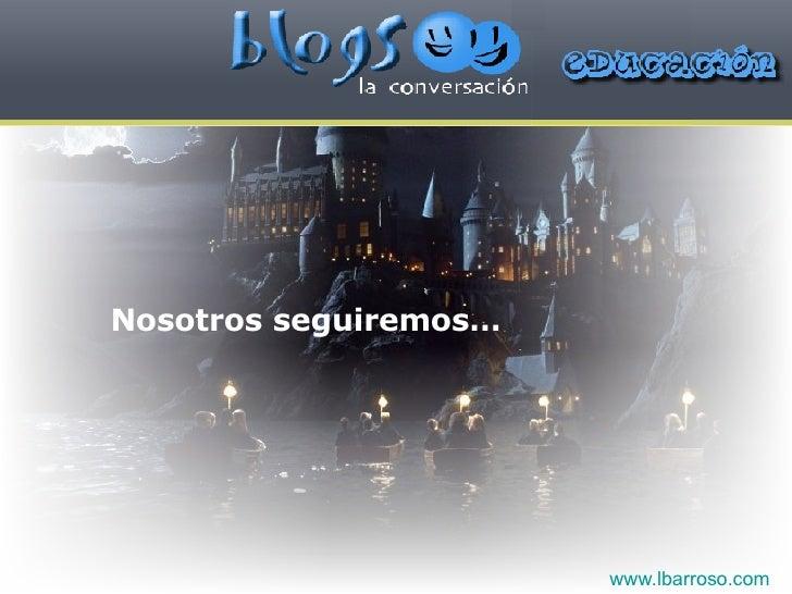 Nosotros seguiremos… www.lbarroso.com