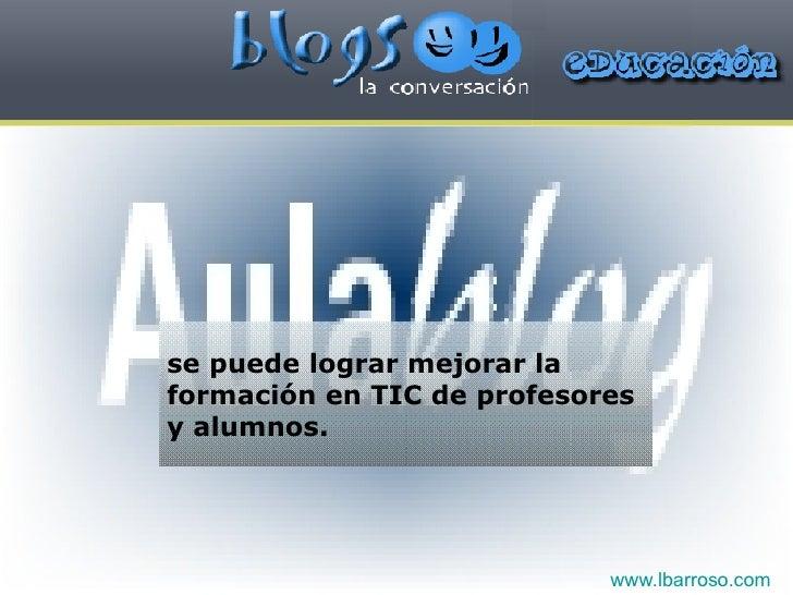se puede lograr mejorar la formación en TIC de profesores y alumnos. www.lbarroso.com