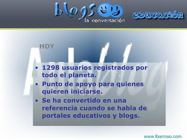 HOY <ul><li>1298 usuarios registrados por todo el planeta. </li></ul><ul><li>Punto de apoyo para quienes quieren iniciarse...