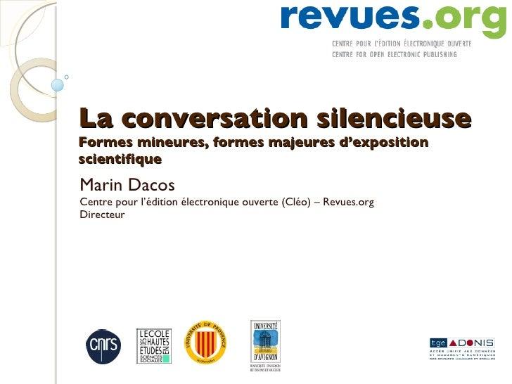 La conversation silencieuse Formes mineures, formes majeures d'exposition scientifique Marin Dacos Centre pour l 'édition ...