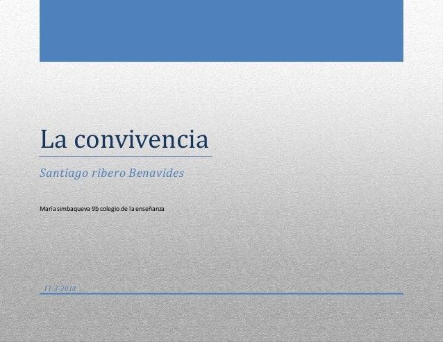 La convivenciaSantiago ribero BenavidesMaría simbaqueva 9b colegio de la enseñanza 11-3-2013