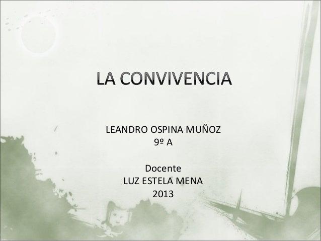 LEANDRO OSPINA MUÑOZ         9º A        Docente   LUZ ESTELA MENA         2013