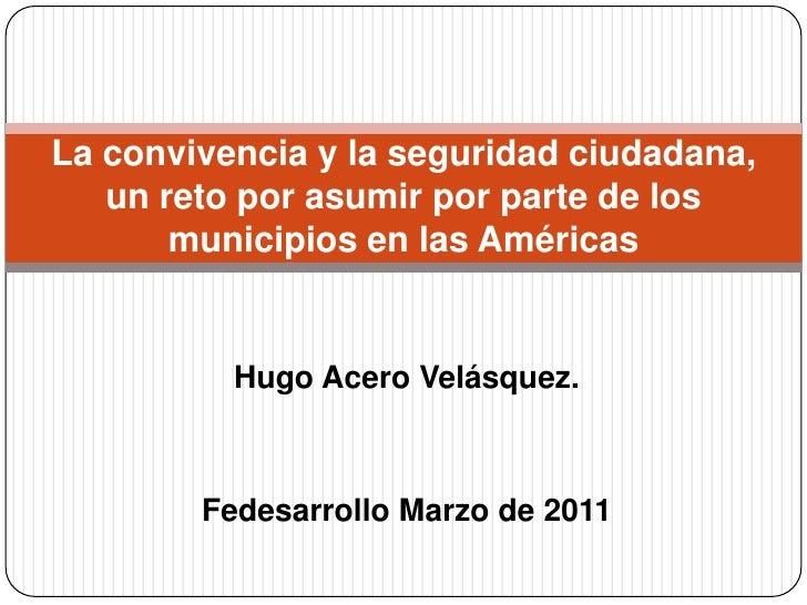Hugo Acero Velásquez.<br />Fedesarrollo Marzo de 2011<br />La convivencia y la seguridad ciudadana, un reto por asumir por...
