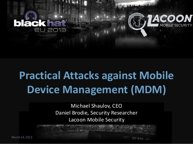 Practical Attacks against Mobile Device Management (MDM) Michael Shaulov, CEO Daniel Brodie, Security Researcher Lacoon Mo...