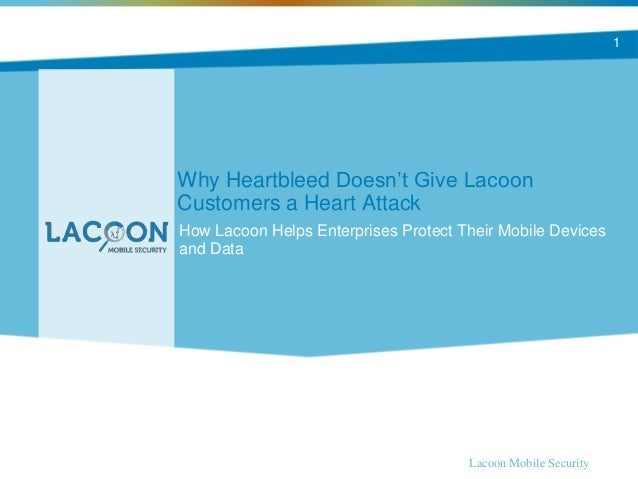 Why Heartbleed Doesn't Give Lacoon Customers a Heart Attack How Lacoon Helps Enterprises Protect Their Mobile Devices and ...