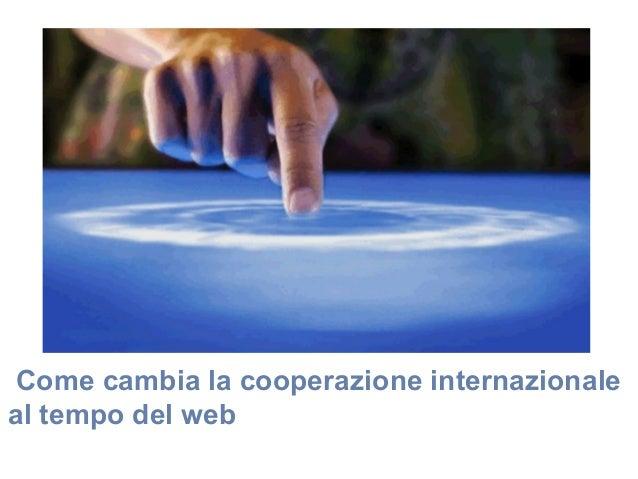 Come cambia la cooperazione internazionaleal tempo del web