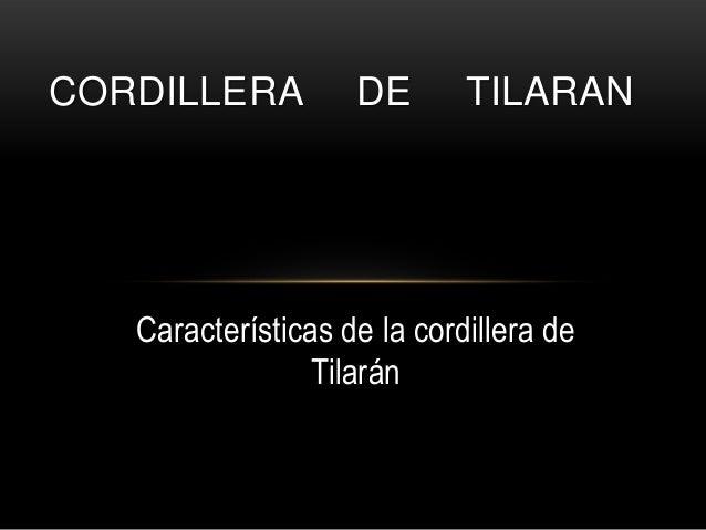 Características de la cordillera deTilaránCORDILLERA DE TILARAN