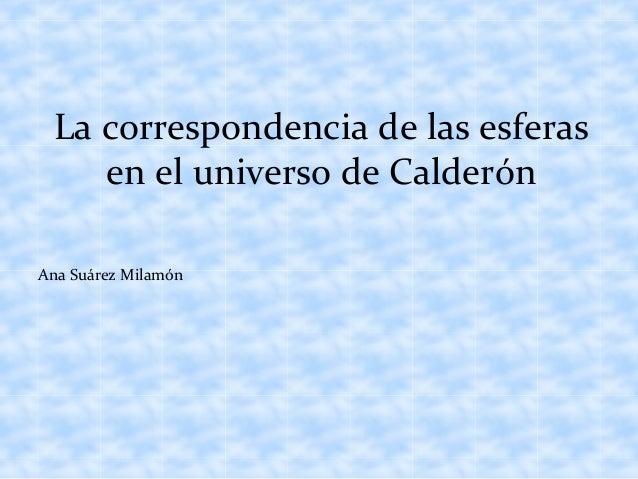 Ana Suárez MilamónLa correspondencia de las esferasen el universo de Calderón