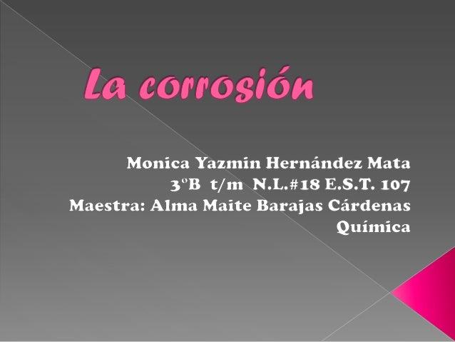  La corrosión se define como la destrucción de un cuerpo sólido causado por un ataque no provocado, de naturaleza química...