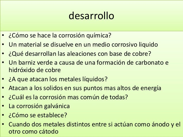 desarrollo • ¿Cómo se hace la corrosión química? • Un material se disuelve en un medio corrosivo liquido • ¿Qué desarrolla...