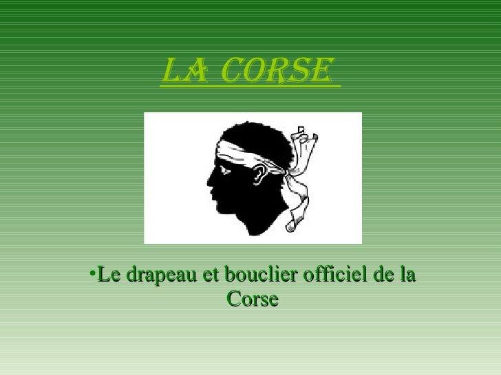LA Corse   <ul><li>Le drapeau et bouclier officiel de la Corse </li></ul>