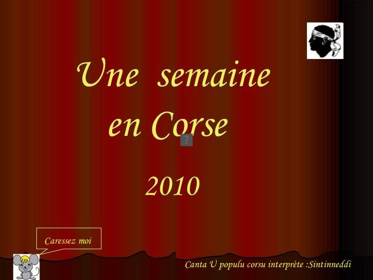 Une  semaine en Corse  2010 Caressez moi Canta U populu corsu interprète :Sintinneddi