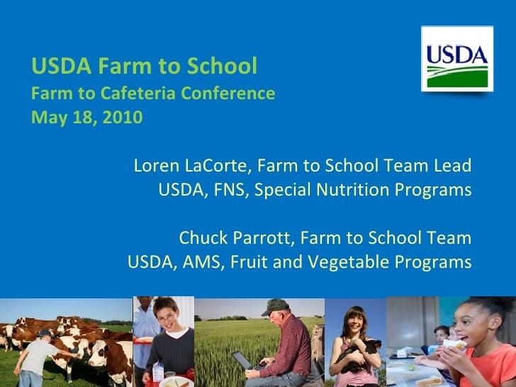 <ul><li>Loren LaCorte, Farm to School Team Lead </li></ul><ul><li>USDA, FNS, Special Nutrition Programs </li></ul><ul><li>...