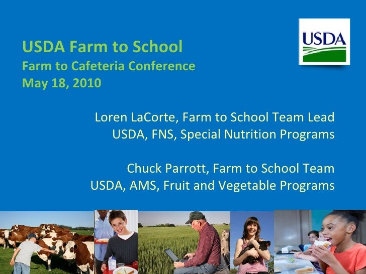 <ul><li>Loren LaCorte, Farm to School Team Lead </li></ul><ul><li>USDA, FNS, Special Nutrition Programs </li></ul><ul><li>...