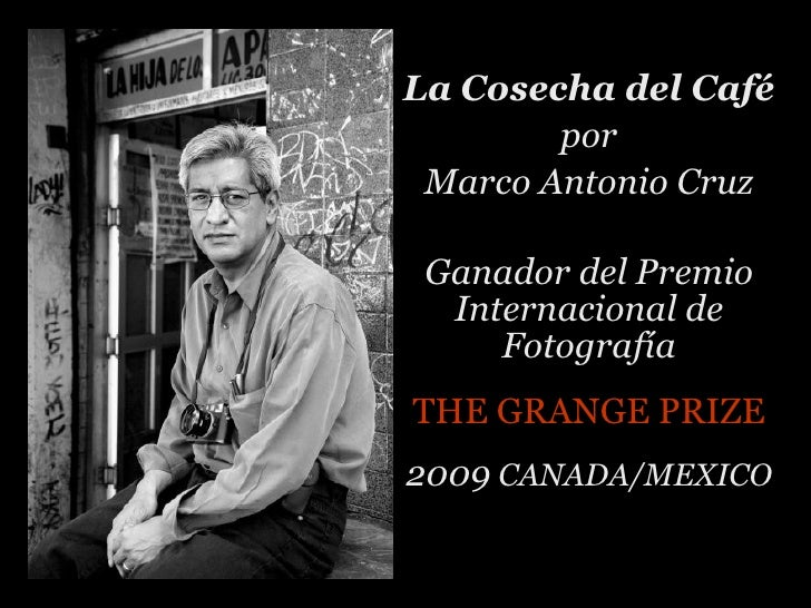 La Cosecha del Café por Marco Antonio Cruz Ganador del Premio Internacional de Fotografía THE GRANGE PRIZE 2009  CANADA/ME...