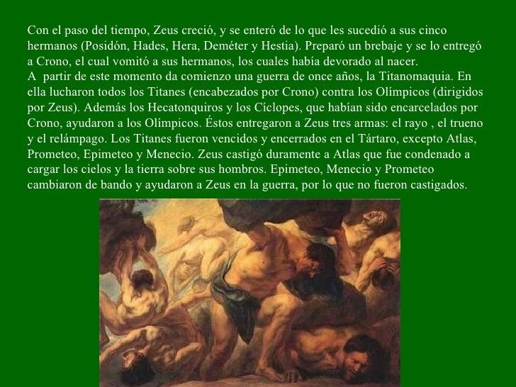 Con el paso del tiempo, Zeus creció, y se enteró de lo que les sucedió a sus cinco hermanos (Posidón, Hades, Hera, Deméter...