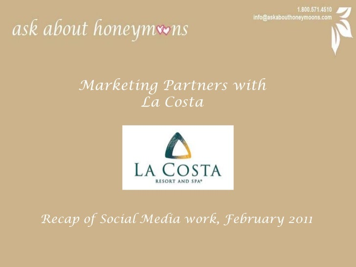 Marketing Partners with <br />La Costa<br />Recap of Social Media work, February 2011<br />