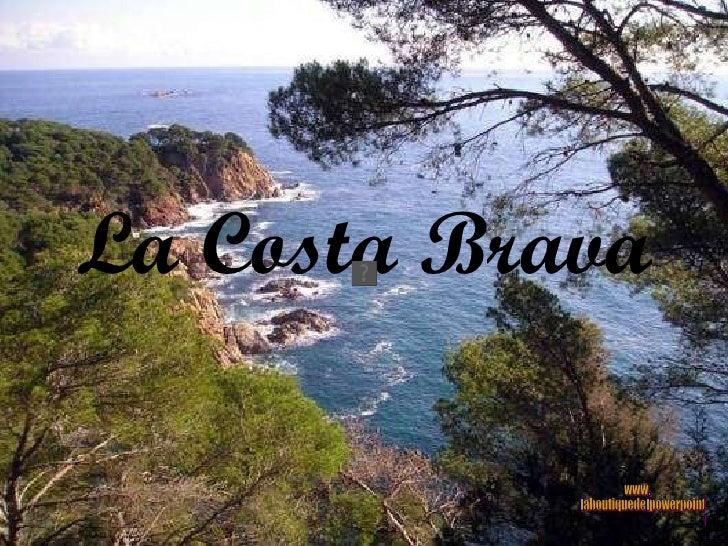 La Costa Brava www. laboutiquedelpowerpoint. com