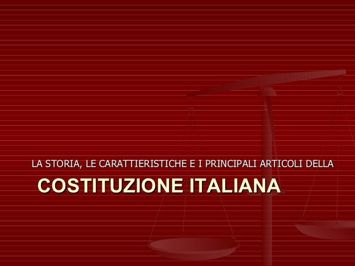 COSTITUZIONE ITALIANA <ul><li>LA STORIA, LE CARATTIERISTICHE E I PRINCIPALI ARTICOLI DELLA </li></ul>