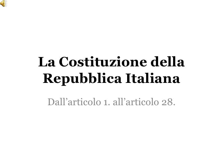 La Costituzione della Repubblica Italiana  Dall'articolo 1. all'articolo 28.