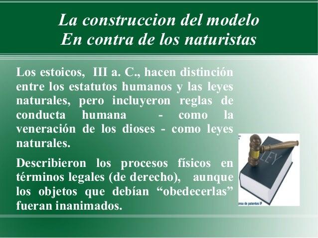 La construccion del modelo       En contra de los naturistasLos estoicos, III a. C., hacen distinciónentre los estatutos h...