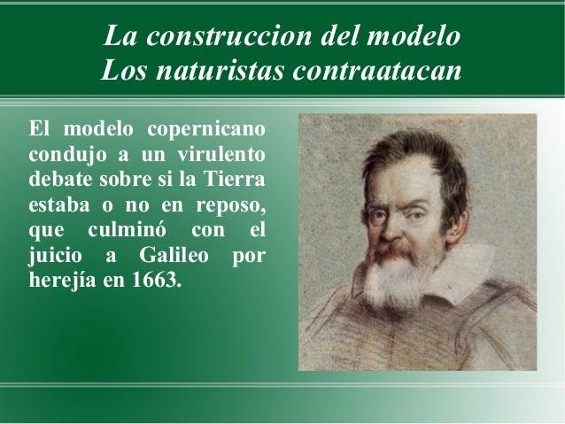 La construccion del modelo       Los naturistas contraatacanEl modelo copernicanocondujo a un virulentodebate sobre si la ...