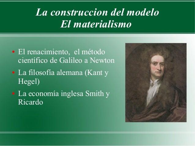 La construccion del modelo              El materialismo●   El renacimiento, el método    científico de Galileo a Newton●  ...