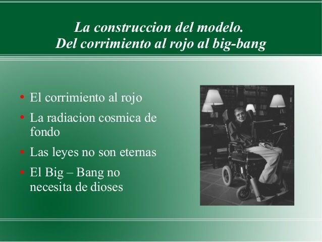La construccion del modelo.         Del corrimiento al rojo al big-bang●   El corrimiento al rojo●   La radiacion cosmica ...