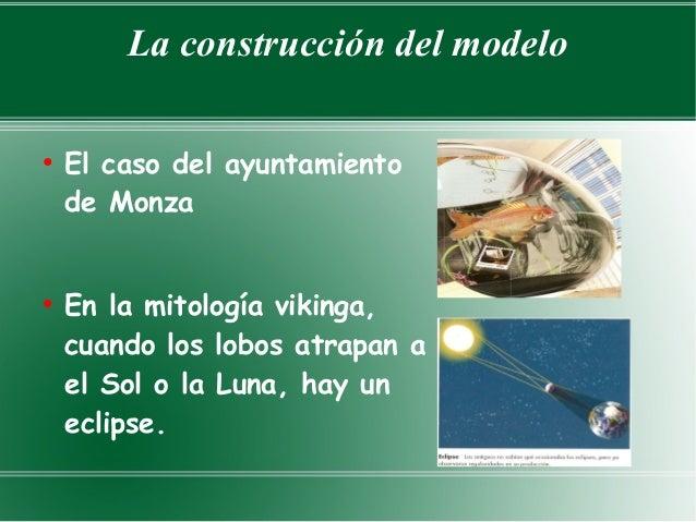 La construcción del modelo●    El caso del ayuntamiento    de Monza●    En la mitología vikinga,    cuando los lobos atrap...