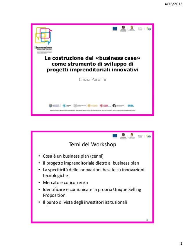 4/16/20131La costruzione del «business case»come strumento di sviluppo diprogetti imprenditoriali innovativiCinzia Parolin...