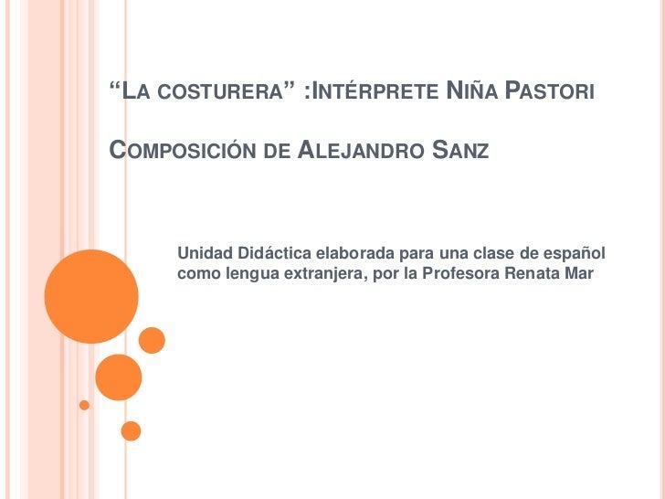 """""""LA COSTURERA"""" :INTÉRPRETE NIÑA PASTORICOMPOSICIÓN DE ALEJANDRO SANZ     Unidad Didáctica elaborada para una clase de espa..."""