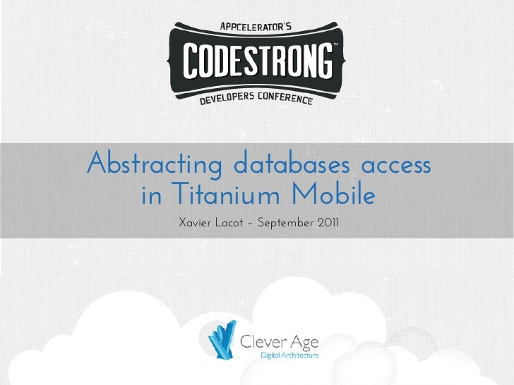 Abstracting databases access    in Titanium Mobile       Xavier Lacot – September 2011