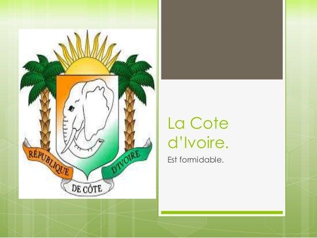 La Cote  d'Ivoire.  Est formidable.