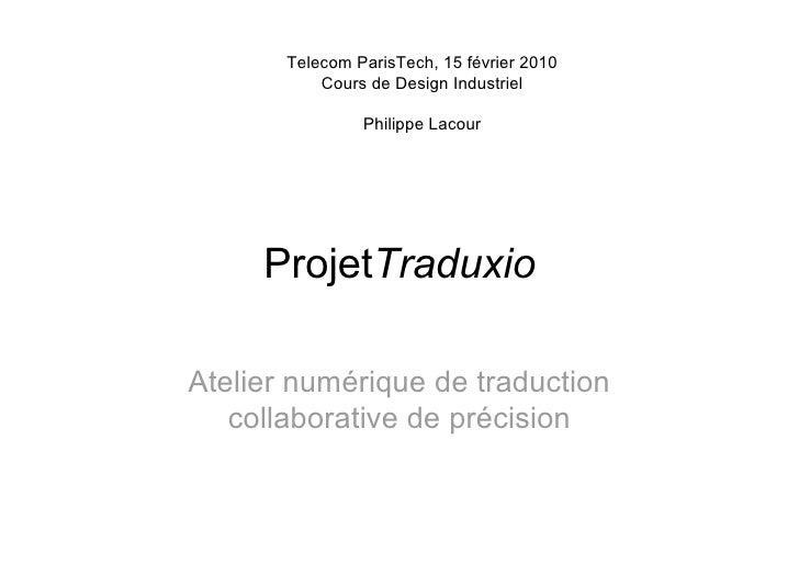 Telecom ParisTech, 15 février 2010            Cours de Design Industriel                  Philippe Lacour          ProjetT...