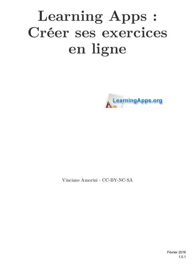 Learning Apps: Créer ses exercices en ligne Vinciane Amorini - CC-BY-NC-SA 1.0.1 Février 2016