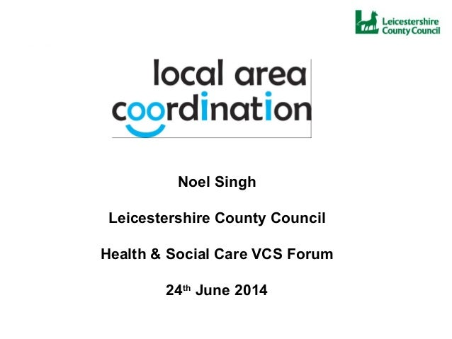 Noel Singh Leicestershire County Council Health & Social Care VCS Forum 24th June 2014