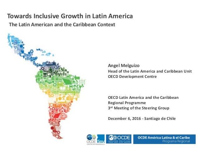 Angel Melguizo Head of the Latin America and Caribbean Unit OECD Development Centre OECD Latin America and the Caribbean R...