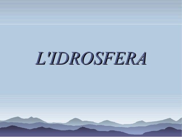L'IDROSFERAL'IDROSFERA