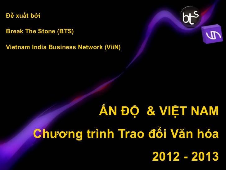 Đề xuất bởiBreak The Stone (BTS)Vietnam India Business Network (ViiN)                              ẤN ĐỘ & VIỆT NAM       ...