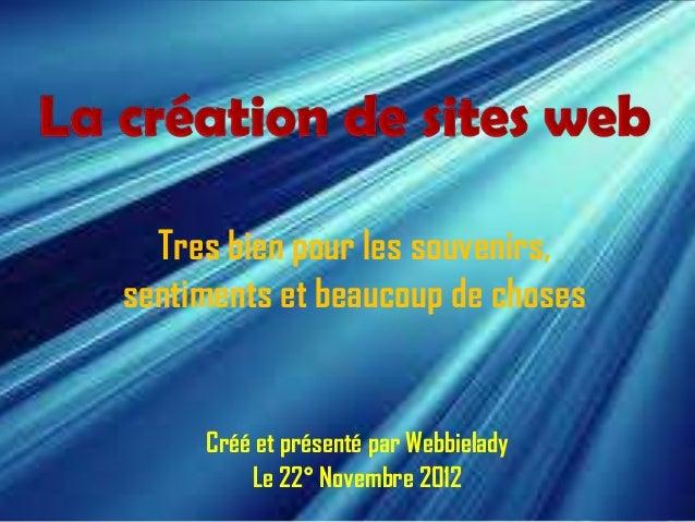 Tres bien pour les souvenirs,sentiments et beaucoup de choses     Créé et présenté par Webbielady         Le 22° Novembre ...