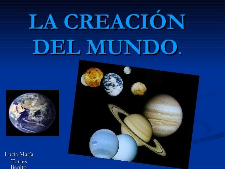 LA CREACIÓN DEL MUNDO . Lucía María Torres Benito.