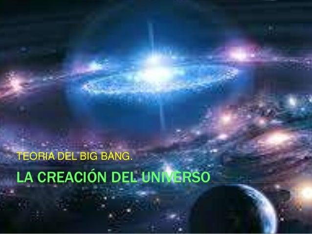 LA CREACIÓN DEL UNIVERSO. TEORIA DEL BIG BANG.