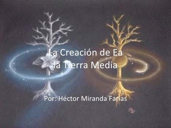 La Creación de Ea la Tierra Media Por: Héctor Miranda Farías