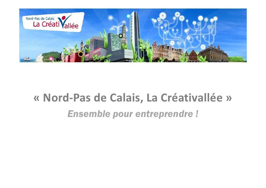 « Nord-Pas de Calais, La Créativallée »      Ensemble pour entreprendre !