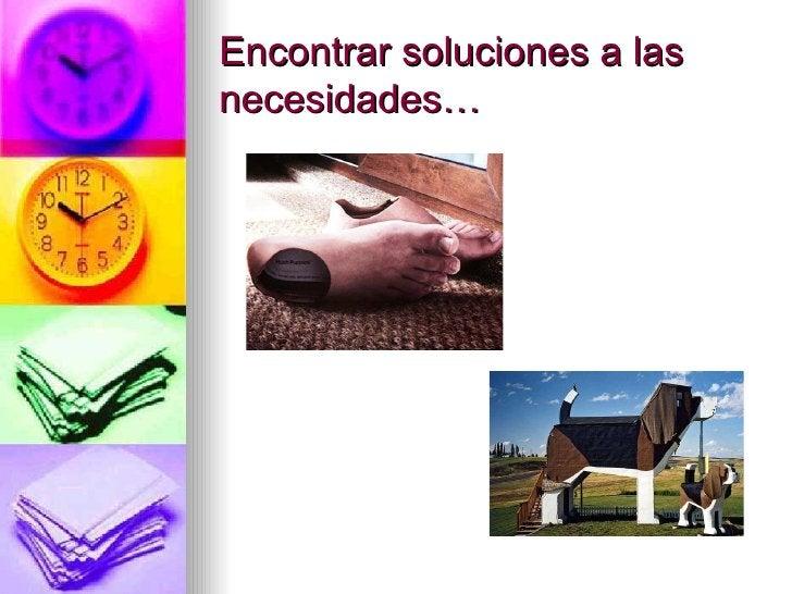 Encontrar soluciones a las necesidades…