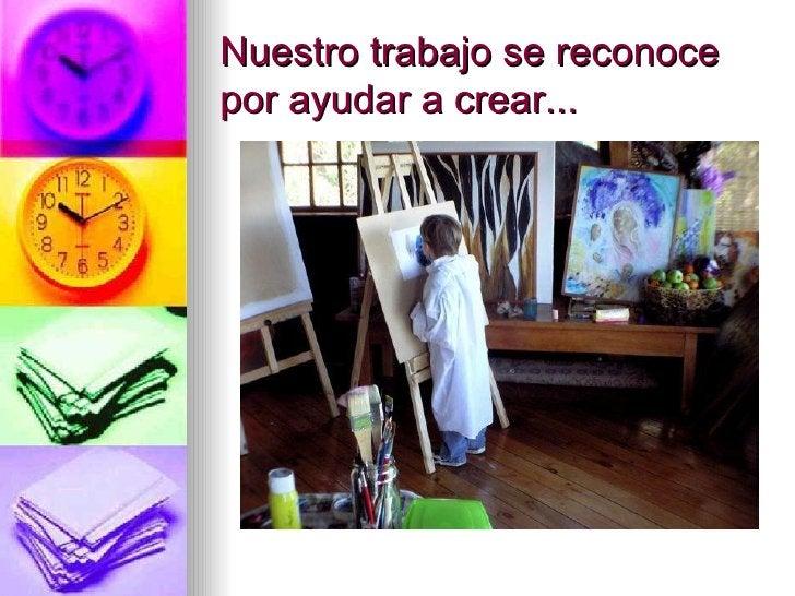 Nuestro trabajo se reconoce por ayudar a crear...