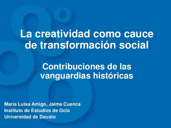 La creatividad como cauce de transformación socialContribuciones de las vanguardias históricas <br />María Luisa Amigo, Ja...